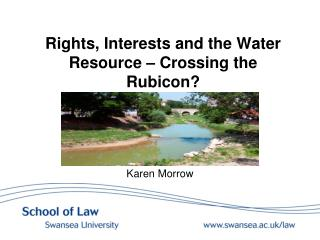 Rights, Interests and the Water Resource � Crossing the Rubicon?