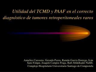 Utilidad del TCMD y PAAF en el correcto diagnóstico de tumores retroperitoneales raros
