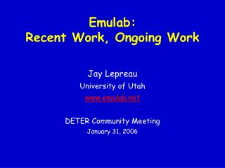 Emulab: Recent Work, Ongoing Work