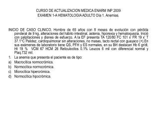 CURSO DE ACTUALIZACION MEDICA ENARM INP 2009 EXAMEN 1-A HEMATOLOGIA ADULTO Día 1. Anemias.