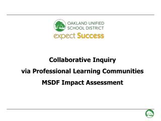 Collaborative Inquiry via Professional Learning Communities MSDF Impact Assessment