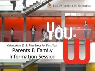 Orientation 2013: First Steps for First Year  Parents & Family Information Session