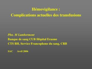 Hémovigilance :  Complications actuelles des transfusions Phn. M Lambermont