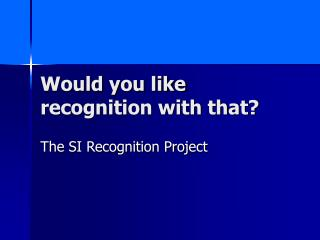 Would you like recognition with that?