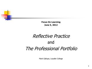 Focus On Learning June 5, 2012 Reflective Practice  and The Professional Portfolio
