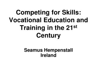 Competing for Skills: Vocational Education and Training in the 21 st  Century