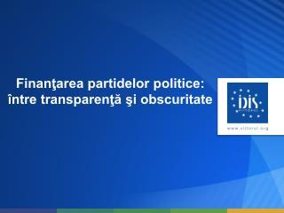 Finanţarea partidelor politice: între transparenţă şi obscuritate