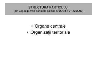 STRUCTURA PARTIDULUI (din Legea privind partidele politice nr.294 din 21.12.2007)