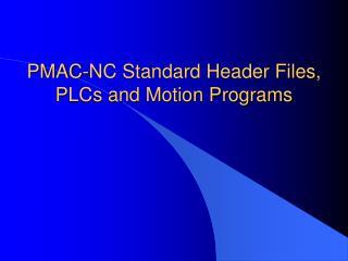PMAC-NC Standard Header Files, PLCs and Motion Programs
