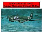 A WW II Airman s Story Europe: Normandy through VE-Day