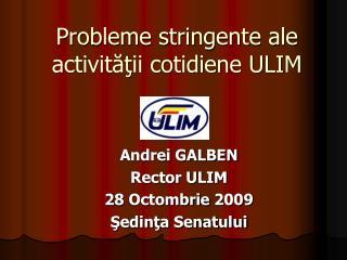 Probleme stringente ale activităţii cotidiene ULIM