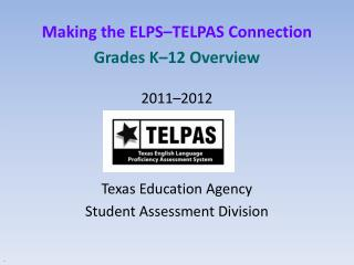 Making the ELPS–TELPAS Connection Grades K–12 Overview