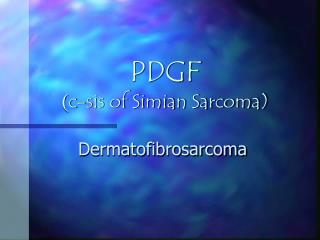 PDGF ( c-sis of Simian Sarcoma)