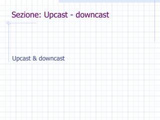 Sezione: Upcast - downcast