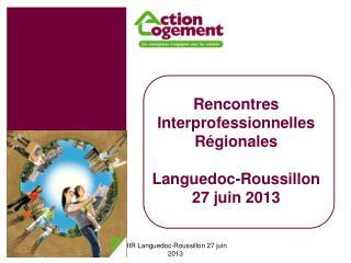 Rencontres Interprofessionnelles Régionales Languedoc-Roussillon  27 juin 2013