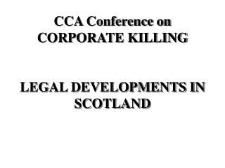 CCA Conference on CORPORATE KILLING LEGAL DEVELOPMENTS IN SCOTLAND