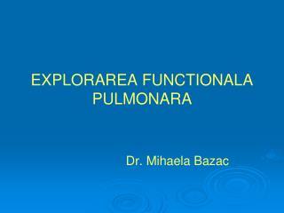 EXPLORAREA FUNCTIONALA PULMONARA