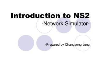 Introduction to NS2 -Network Simulator-