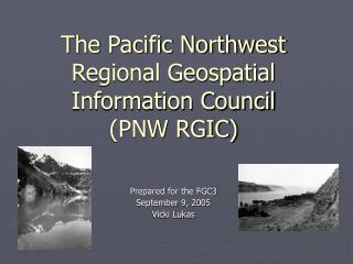 The Pacific Northwest Regional Geospatial Information Council PNW RGIC