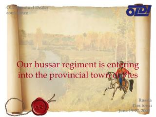 Our hussar regiment is entering into the provincial town of Ples