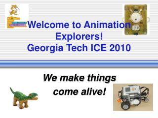 Welcome to Animation Explorers! Georgia Tech ICE 2010