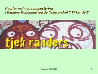 Hvorfor mål - og rammestyring i Randers Kommune (og de fleste andre) ? Virker det?