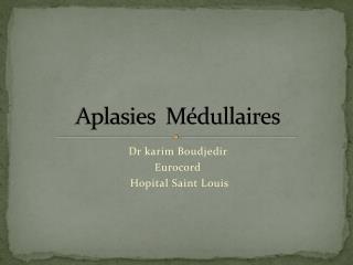 Aplasies  Médullaires