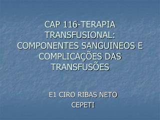 CAP 116-TERAPIA TRANSFUSIONAL: COMPONENTES SANGUINEOS E  COMPLICAÇÕES DAS TRANSFUSÕES