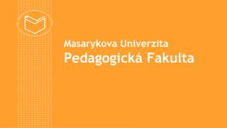 Masarykova Univerzita Pedagogick� Fakulta