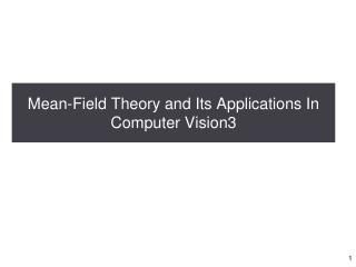 Mean-Field Theory and Its Applications In Computer Vision3