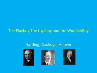 The Playboy The Layzboy and the WundahBoy