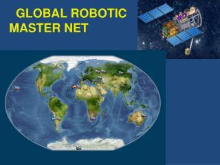 GLOBAL ROBOTIC MASTER NET