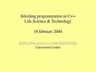 Inleiding programmeren in C++ Life Science & Technology 16 februari 2004