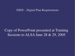 Copy of PowerPoint presented at Training Sessions to ALSA June 28 & 29, 2005