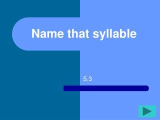 Name that syllable