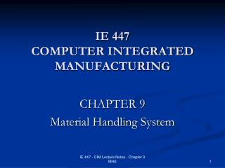 IE 447  COMPUTER INTEGRATED MANUFACTURING