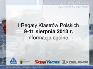 I Regaty Klastrów Polskich 9-11 sierpnia 2013 r. Informacje ogólne