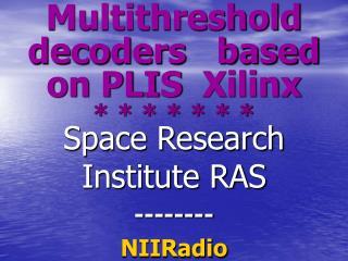 Multithreshold decoders   based on PLIS  Xilinx * * * * * * *
