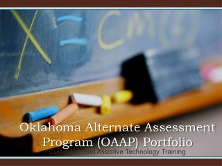 Oklahoma Alternate Assessment Program (OAAP) Portfolio
