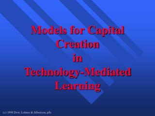 Models for Capital Creation in  Technology-Mediated Learning