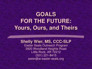 GOALS FOR THE FUTURE: Yours, Ours, and Theirs