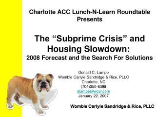 Donald C. Lampe Womble Carlyle Sandridge & Rice, PLLC Charlotte, NC (704)350-6398 dlampe@wcsr