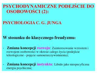 PSYCHODYNAMICZNE PODEJŚCIE DO  O SOBOWOŚCI (2): P SYCHOLOGIA C. G. JUNGA