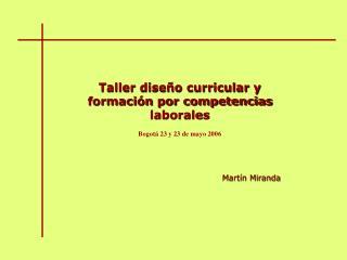 Taller diseño curricular y formación por competencias laborales Bogotá 23 y 23 de mayo 2006
