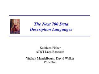 Kathleen Fisher AT&T Labs Research Yitzhak Mandelbaum, David Walker Princeton