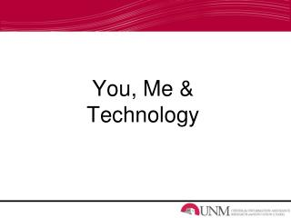 You, Me & Technology