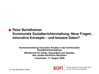 Peter Bartelheimer  Kommunale Sozialberichterstattung: Neue Fragen,  innovative Konzepte   und bessere Daten