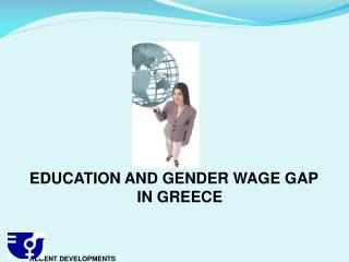 EDUCATION AND GENDER WAGE GAP                                                     IN GREECE