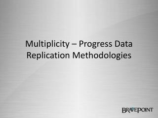 Multiplicity – Progress Data Replication Methodologies