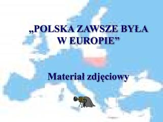 �POLSKA ZAWSZE BY?A  W EUROPIE� Materia? zdj?ciowy